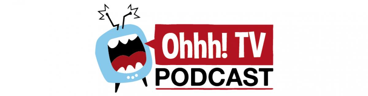 Ohhh! TV Podcast